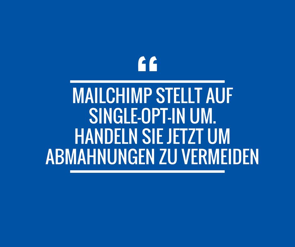 MailChimp stellt auf Single-Opt-In um: Abmahnungen drohen - Handeln Sie jetzt!