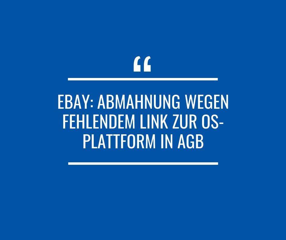 Ebay: Abmahnung wegen fehlendem Link zur OS-Plattform in AGB