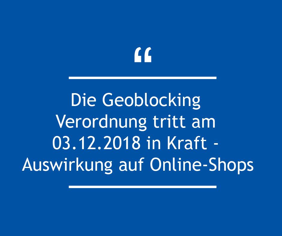 Die Geoblocking Verordnung tritt am 03.12.2018  in Kraft - Auswirkung auf Online-Shops