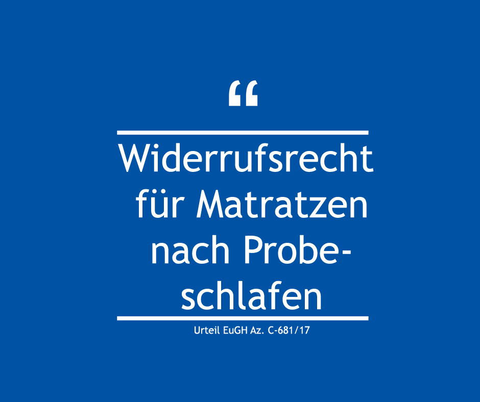 Widerrufsrecht für Matratzen nach Probeschlafen – Urteil EuGH Az. C-681/17