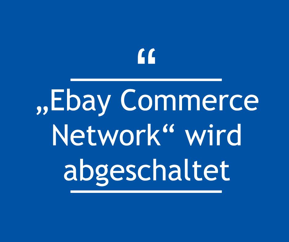 """""""Ebay Commerce Network"""" wird abgeschaltet"""