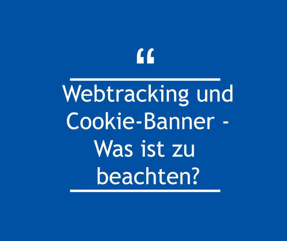 Webtracking und Cookie-Banner – Was ist zu beachten ?