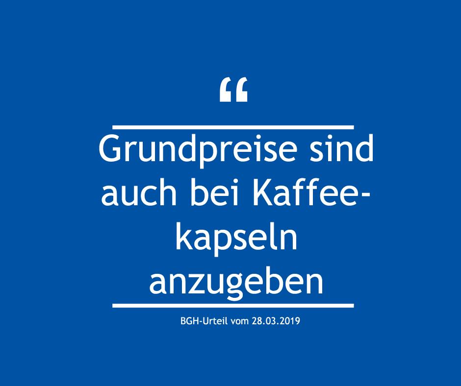 BGH-Urteil vom 28.03.2019: Grundpreise sind auch bei Kaffeekapseln anzugeben