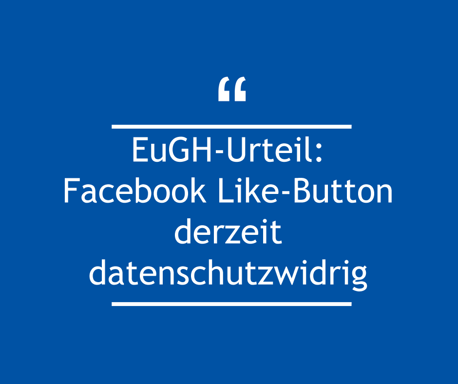 Facebook Like-Button datenschutzwidrig (EuGH-Urteil)