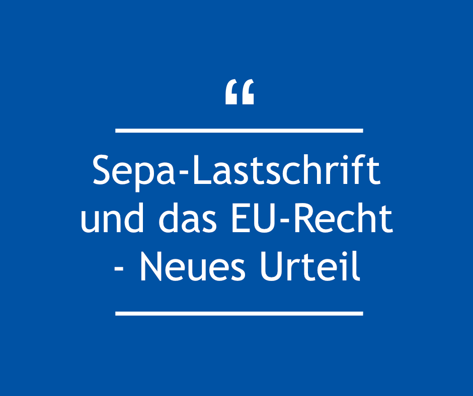 Sepa-Lastschrift und das EU-Recht - Neues Urteil