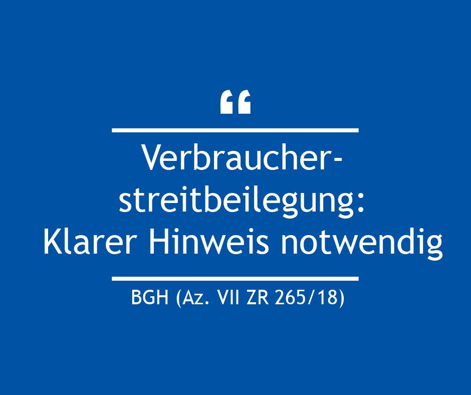 Verbraucherstreitbeilegung - Klarer Hinweis notwendig BGH (Az. VII ZR 265/18)
