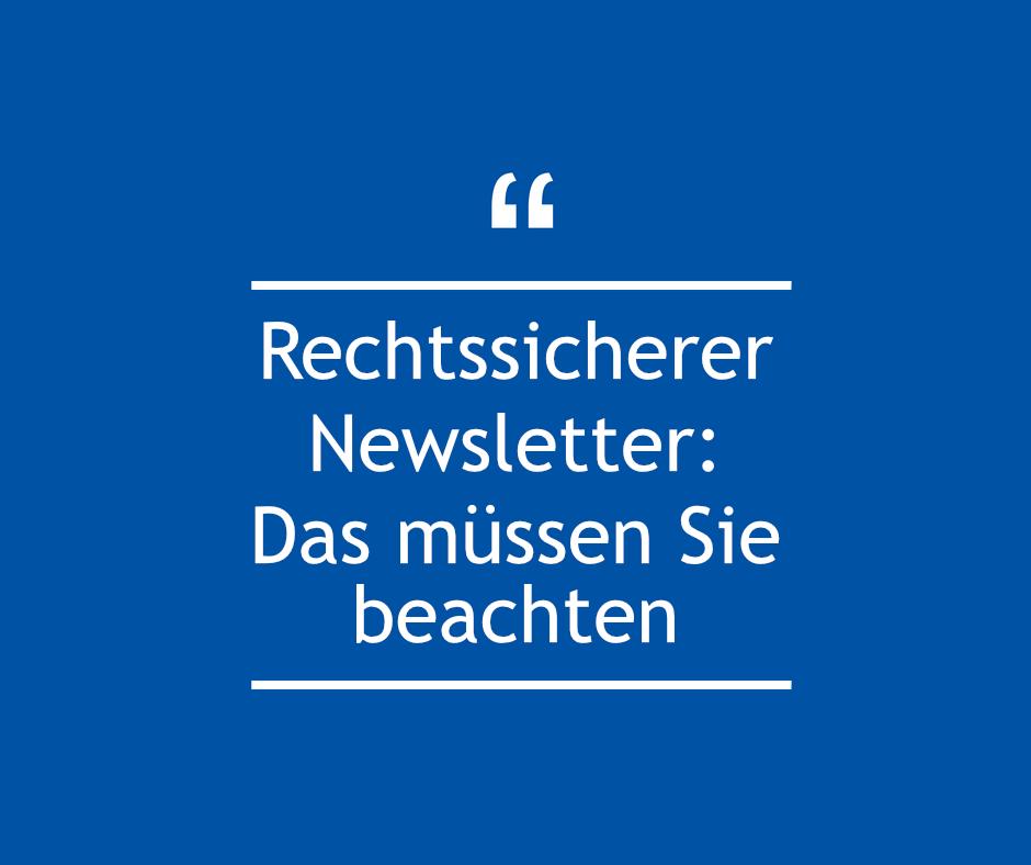 Rechtssicherer Newsletter: Das müssen Sie beachten