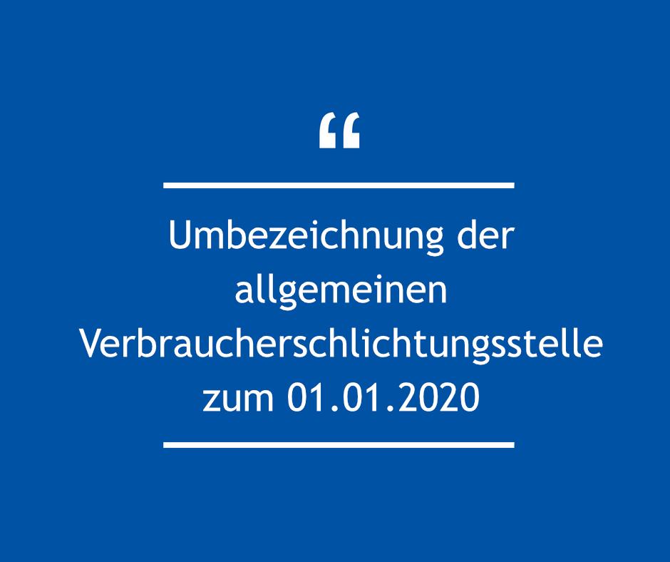 Umbezeichnung der allgemeinen Verbraucherschlichtungsstelle zum 01.01.2020