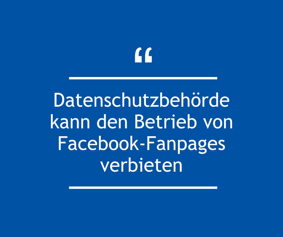 Datenschutzbehörde kann den Betrieb von Facebook-Fanpages verbieten