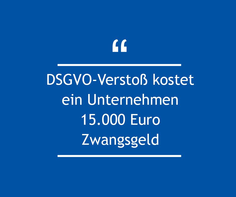 DSGVO-Verstoß kostet ein Unternehmen 15.000 Euro Zwangsgeld