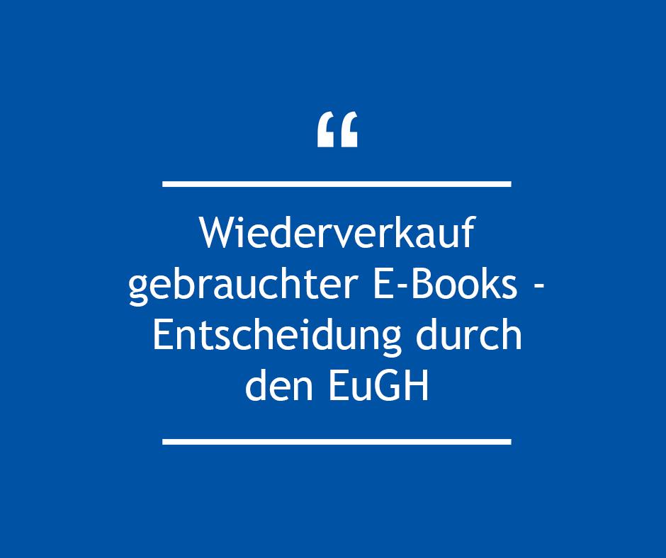 Wiederverkauf gebrauchter E-Books - Entscheidung durch den EuGH
