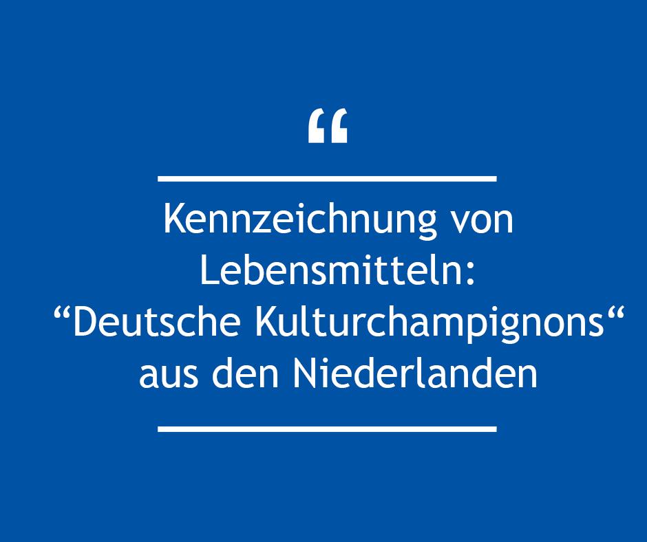 """Kennzeichnung von Lebensmitteln: """"Deutsche Kulturchampignons"""" aus den Niederlanden"""