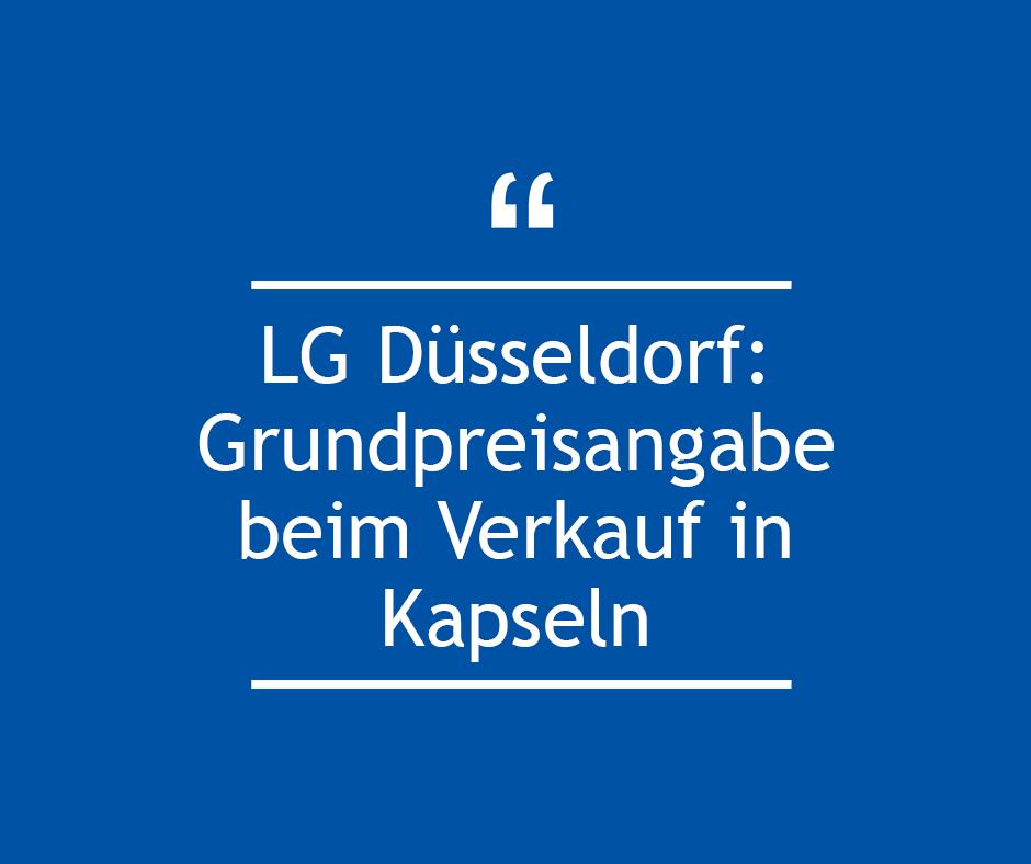 LG Düsseldorf: Grundpreisangabe beim Verkauf in Kapseln
