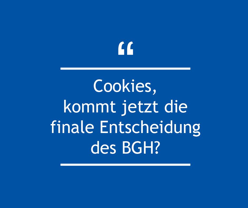 Cookies, kommt jetzt die finale Entscheidung des BGH?