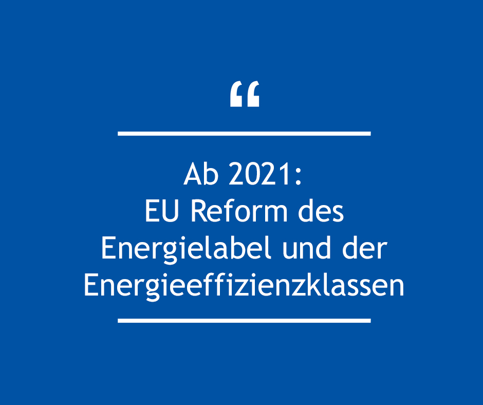 Ab 2021: EU Reform des Energielabel und der Energieeffizienzklassen