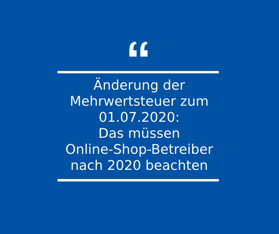 Änderung der Mehrwertsteuer zum 01.07.2020 – Das müssen Online-Shop-Betreiber beachten