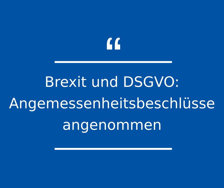 Brexit und DSGVO Angemessenheitsbeschlüsse angenommen