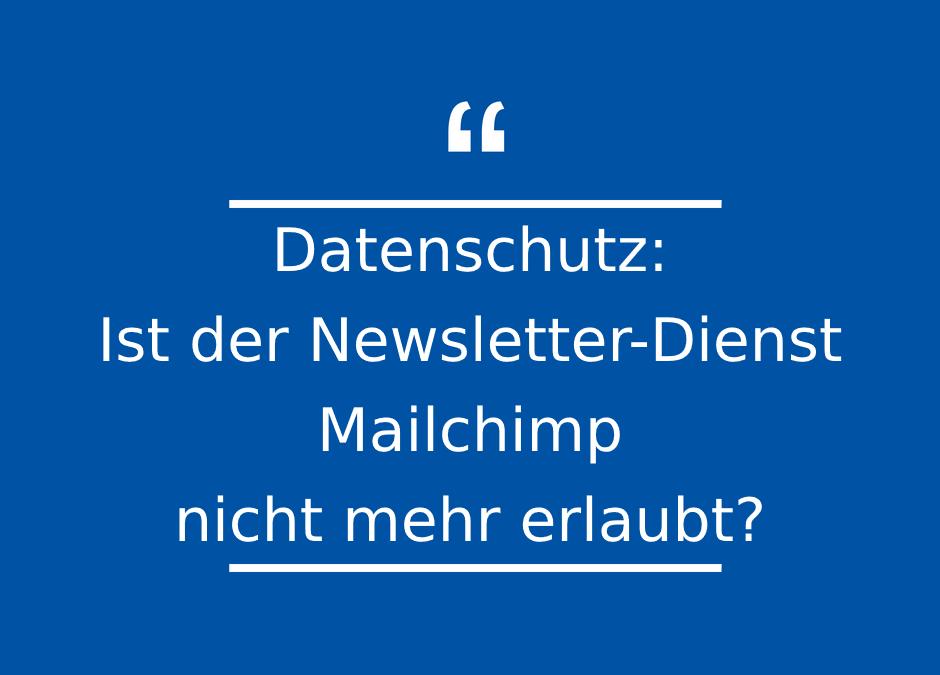Datenschutz: Ist der Newsletter-Dienst Mailchimp nicht mehr erlaubt?