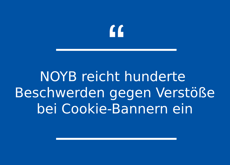 NOYB reicht hunderte Beschwerden gegen Verstöße bei Cookie-Bannern ein